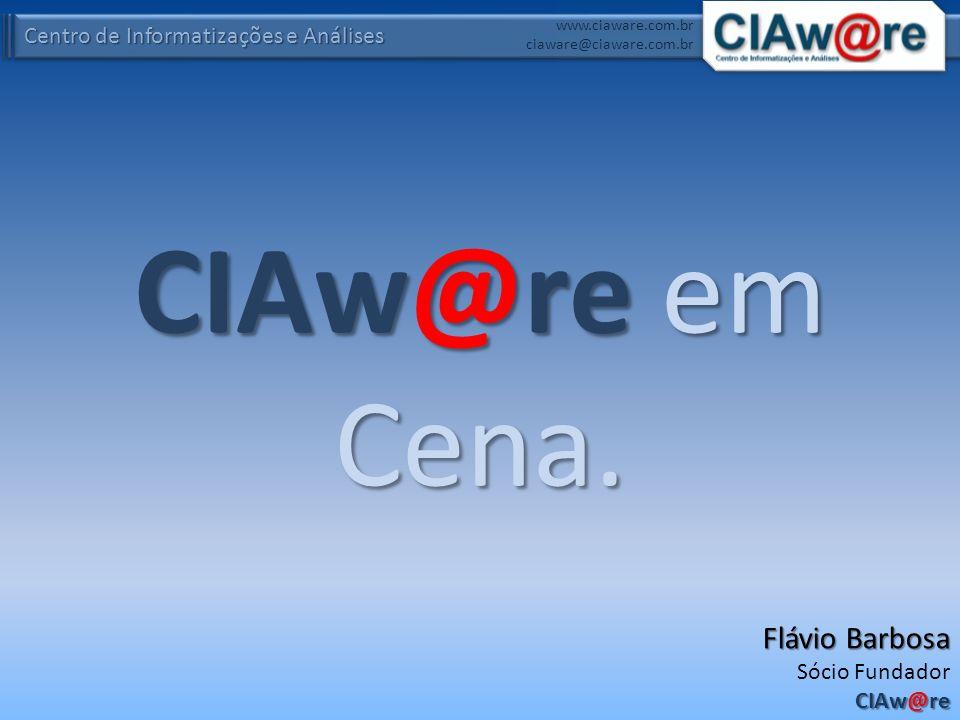 CIAw@re em Cena. Flávio Barbosa Sócio Fundador CIAw@re