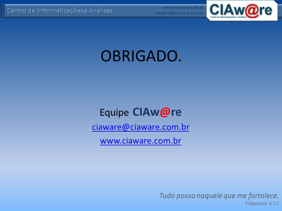 OBRIGADO. Equipe CIAw@re ciaware@ciaware.com.br www.ciaware.com.br
