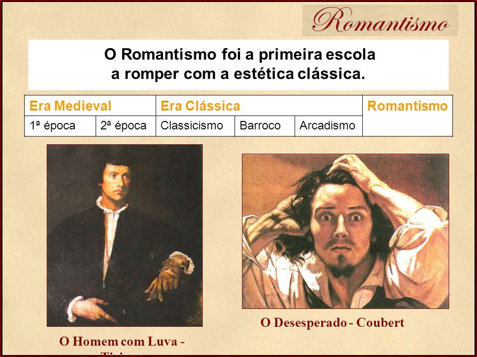 Romantismo O Romantismo foi a primeira escola a romper com a estética clássica. Era Medieval. Era Clássica.