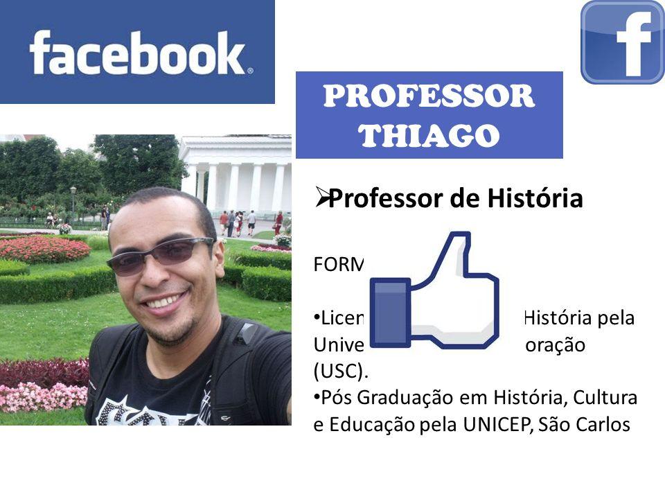 PROFESSOR THIAGO Professor de História FORMAÇÃO: