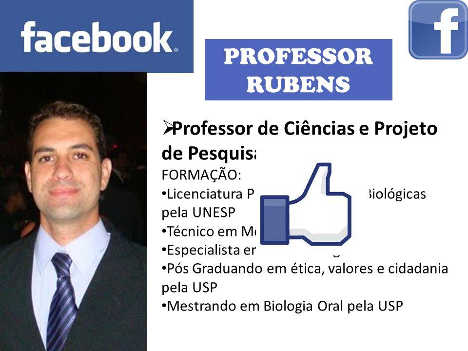 PROFESSOR RUBENS Professor de Ciências e Projeto de Pesquisa FORMAÇÃO: