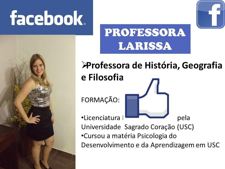 PROFESSORA LARISSA Professora de História, Geografia e Filosofia