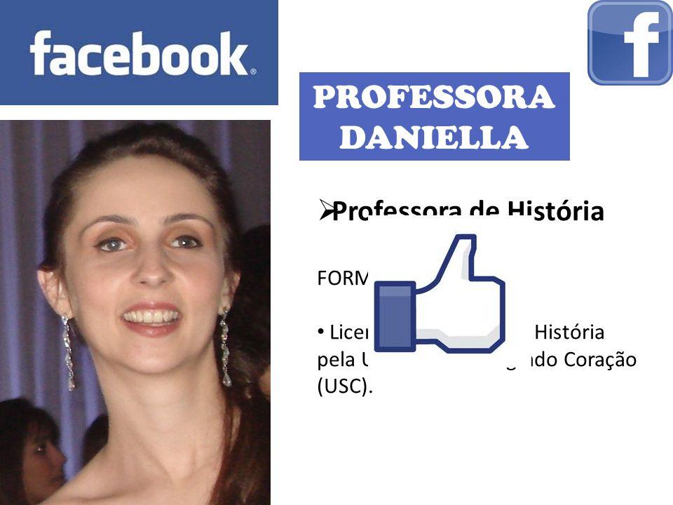PROFESSORA DANIELLA Professora de História FORMAÇÃO: