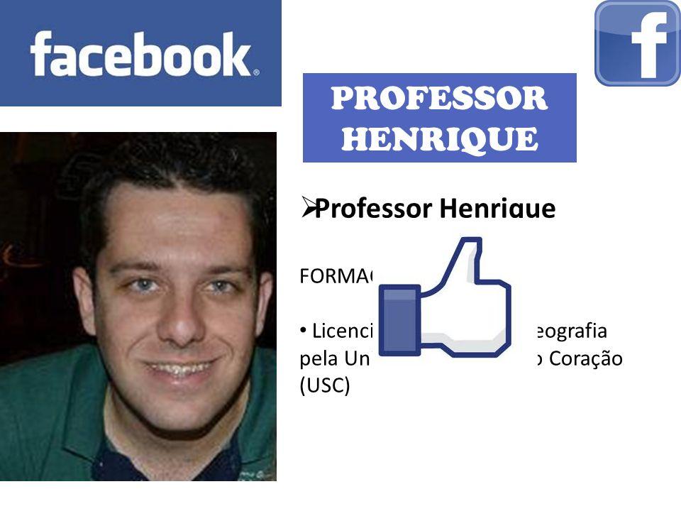 PROFESSOR HENRIQUE Professor Henrique FORMAÇÃO: