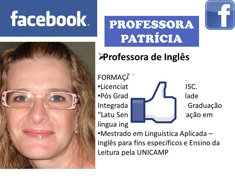 PROFESSORA PATRÍCIA Professora de Inglês FORMAÇÃO: