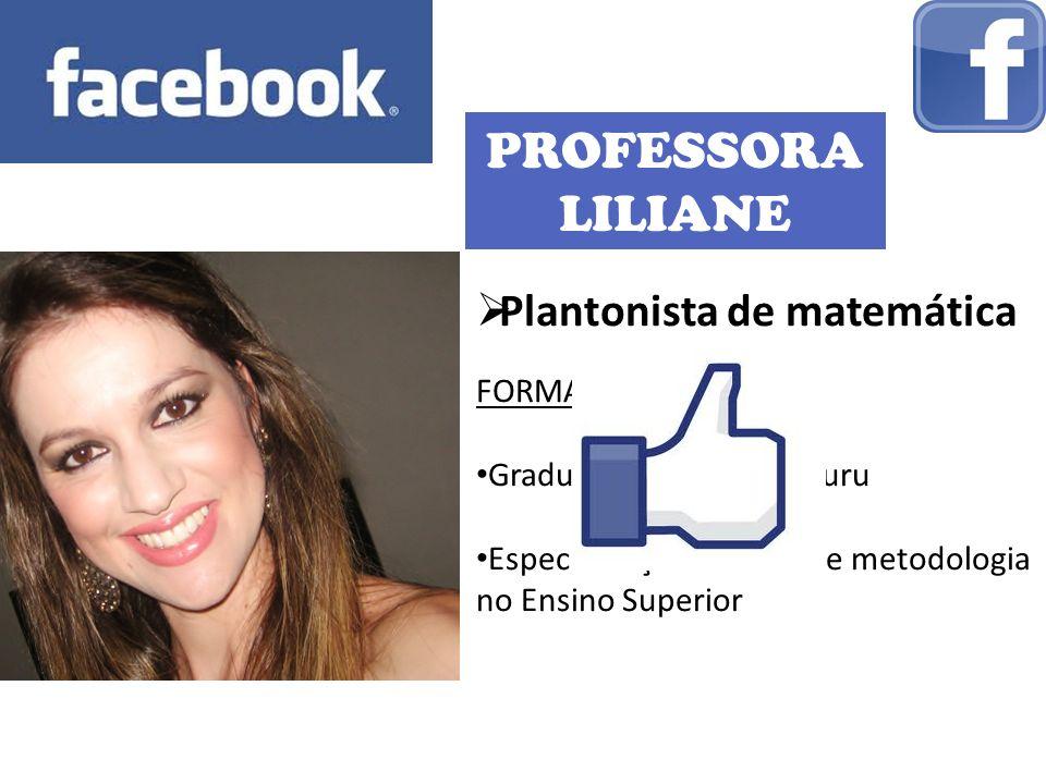 PROFESSORA LILIANE Plantonista de matemática FORMAÇÃO: