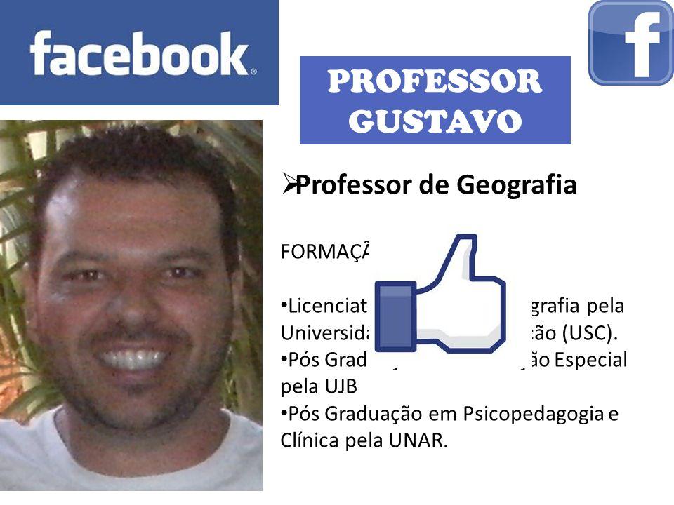 PROFESSOR GUSTAVO Professor de Geografia FORMAÇÃO: