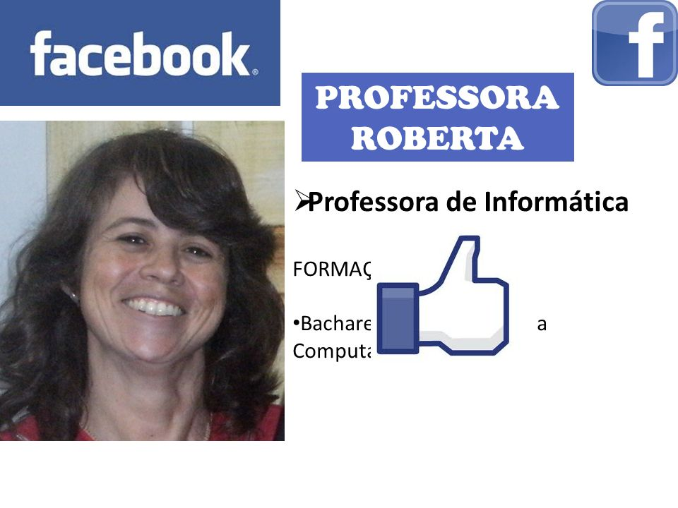 PROFESSORA ROBERTA Professora de Informática FORMAÇÃO: