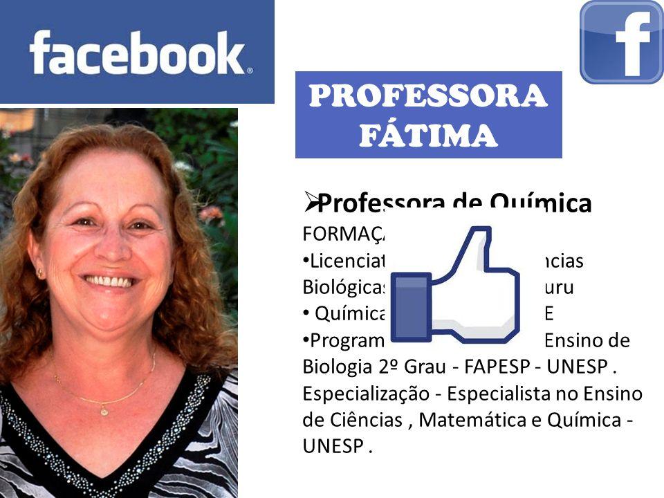 PROFESSORA FÁTIMA Professora de Química FORMAÇÃO: