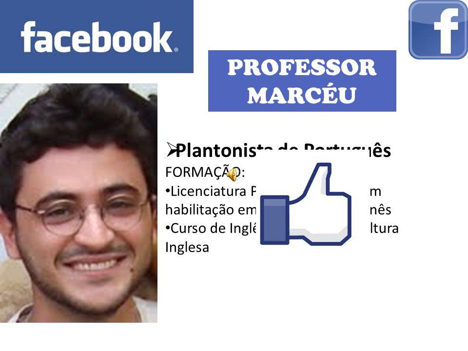 PROFESSOR MARCÉU Plantonista de Português FORMAÇÃO:
