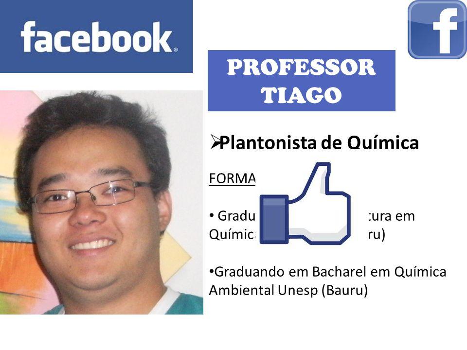 PROFESSOR TIAGO Plantonista de Química FORMAÇÃO: