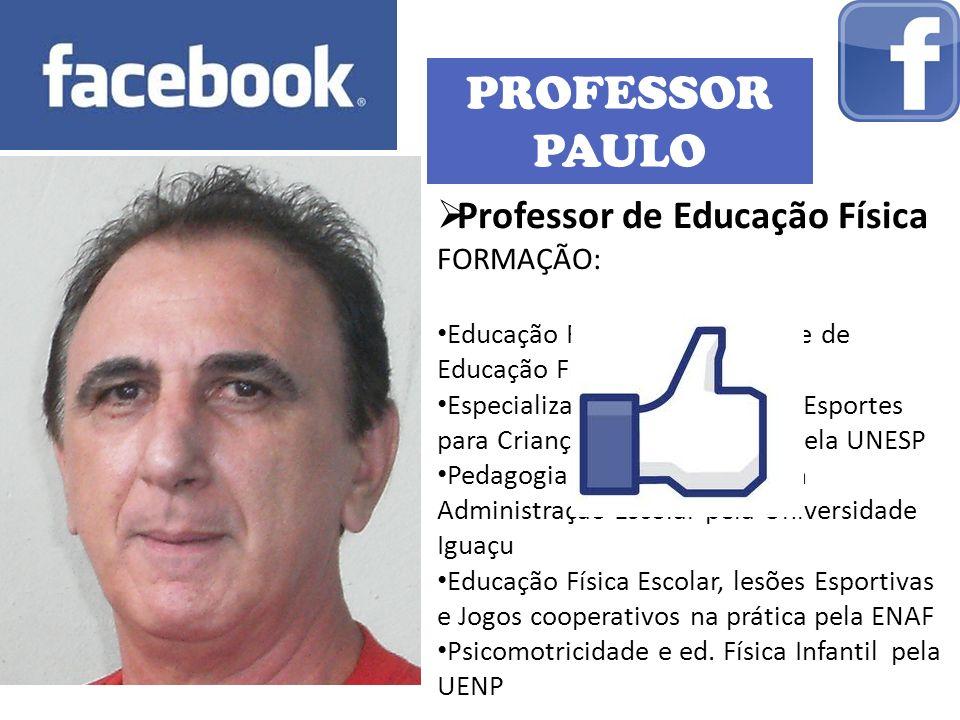 PROFESSOR PAULO Professor de Educação Física FORMAÇÃO: