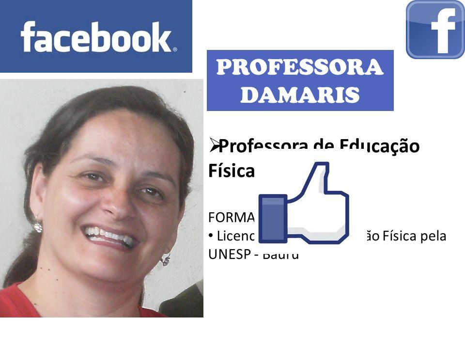 PROFESSORA DAMARIS Professora de Educação Física FORMAÇÃO: