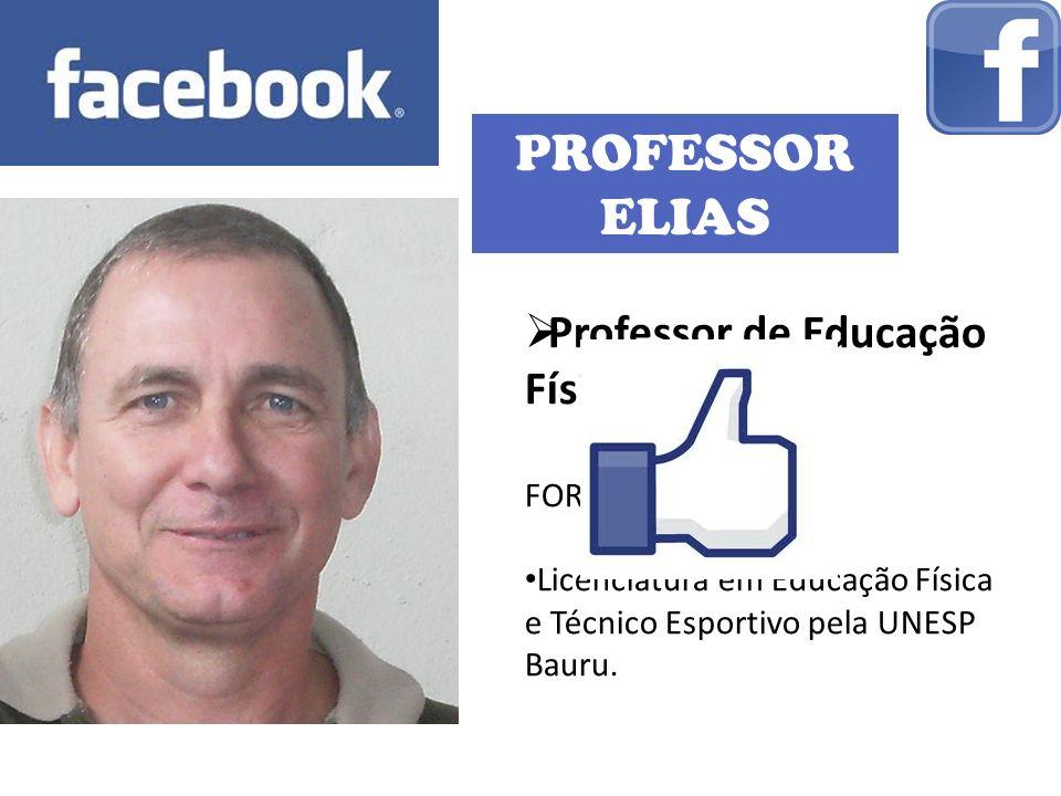 PROFESSOR ELIAS Professor de Educação Física FORMAÇÃO: