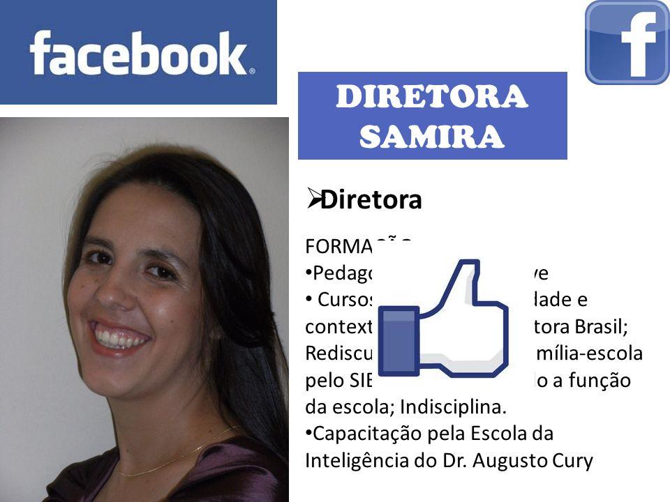 DIRETORA SAMIRA Diretora FORMAÇÃO: Pedagogia pelo Iesb Preve