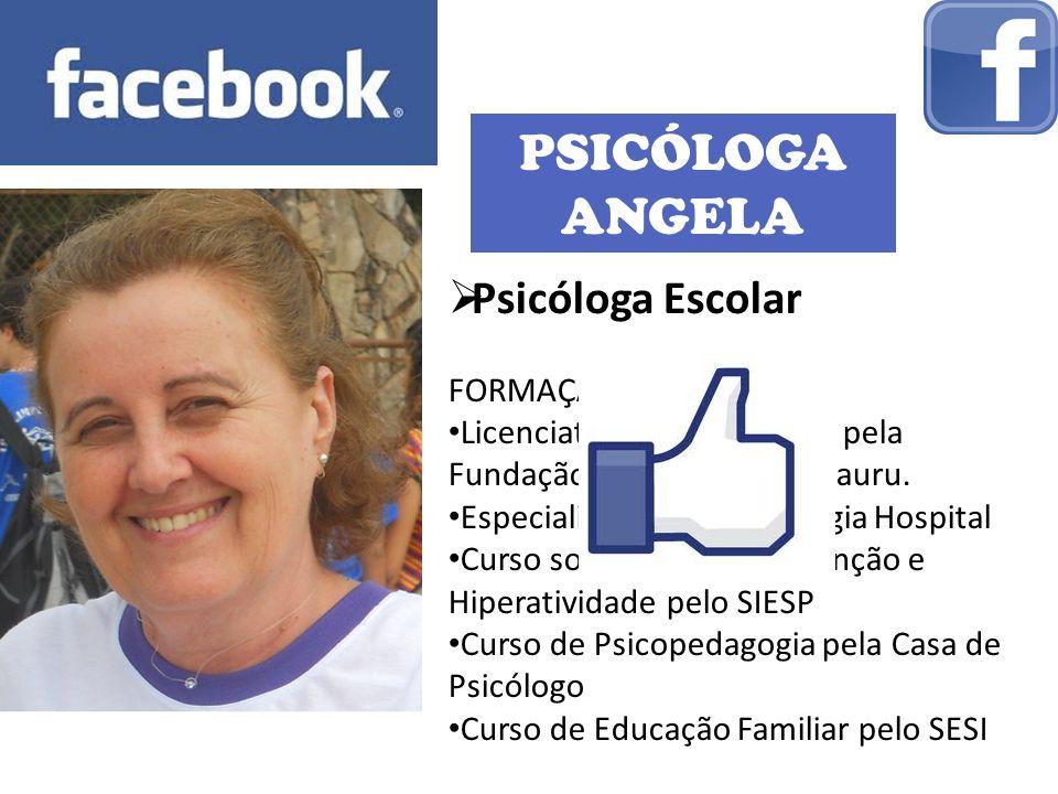 PSICÓLOGA ANGELA Psicóloga Escolar FORMAÇÃO: