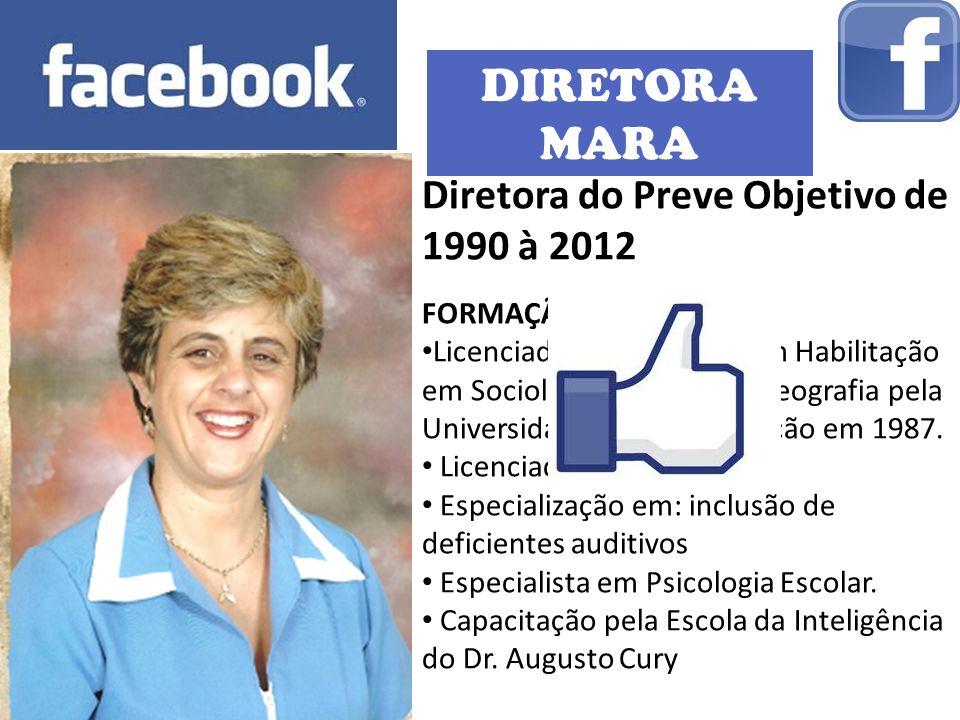 DIRETORA MARA Diretora do Preve Objetivo de 1990 à 2012 FORMAÇÃO: