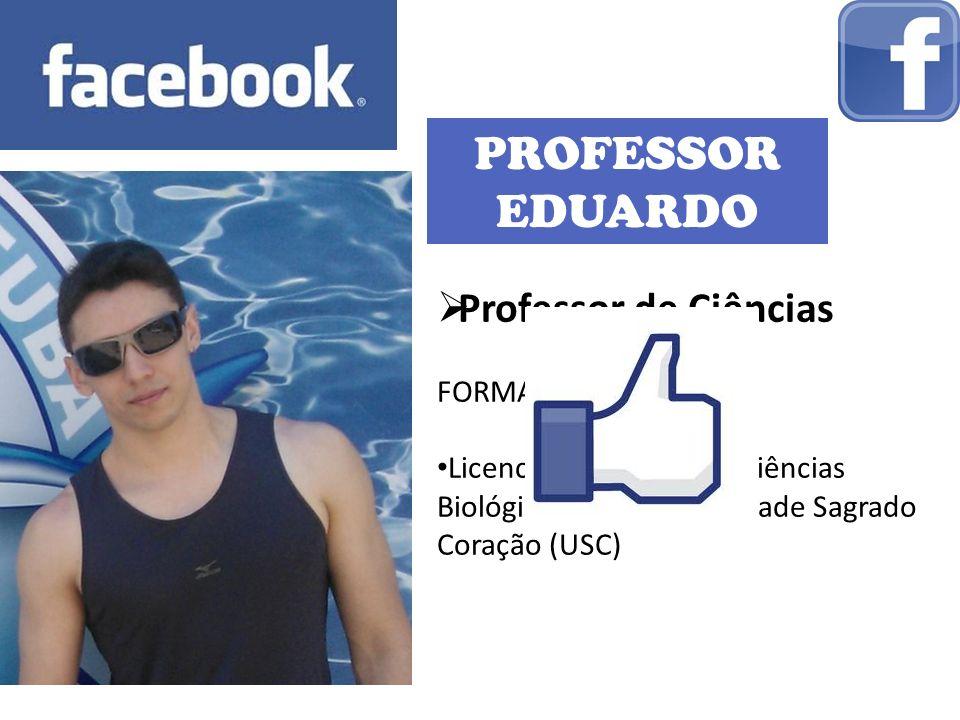 PROFESSOR EDUARDO Professor de Ciências FORMAÇÃO: