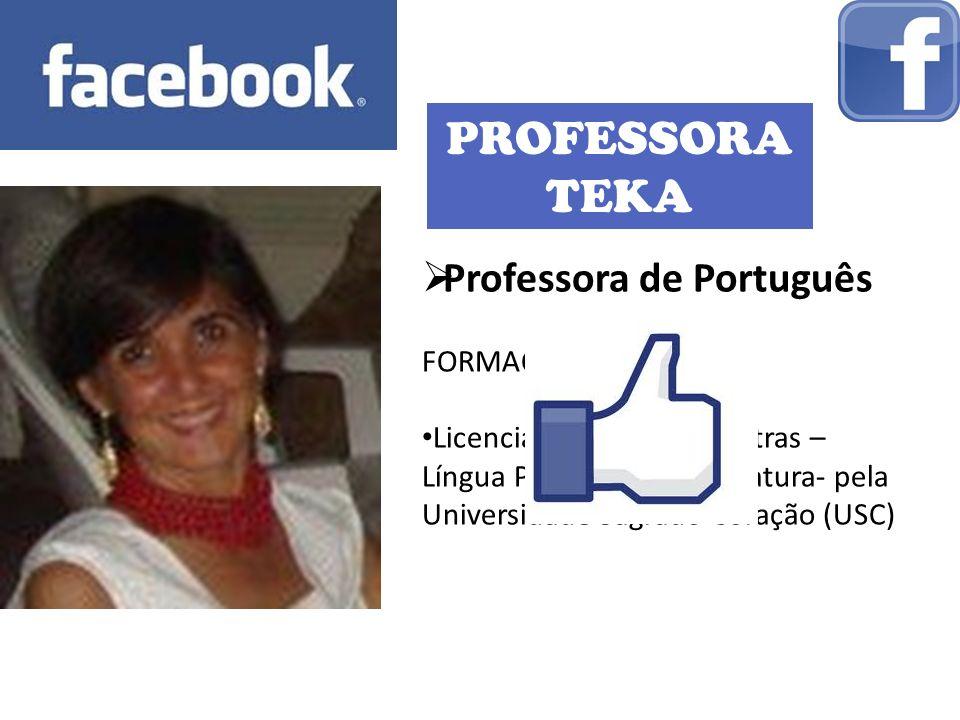 PROFESSORA TEKA Professora de Português FORMAÇÃO: