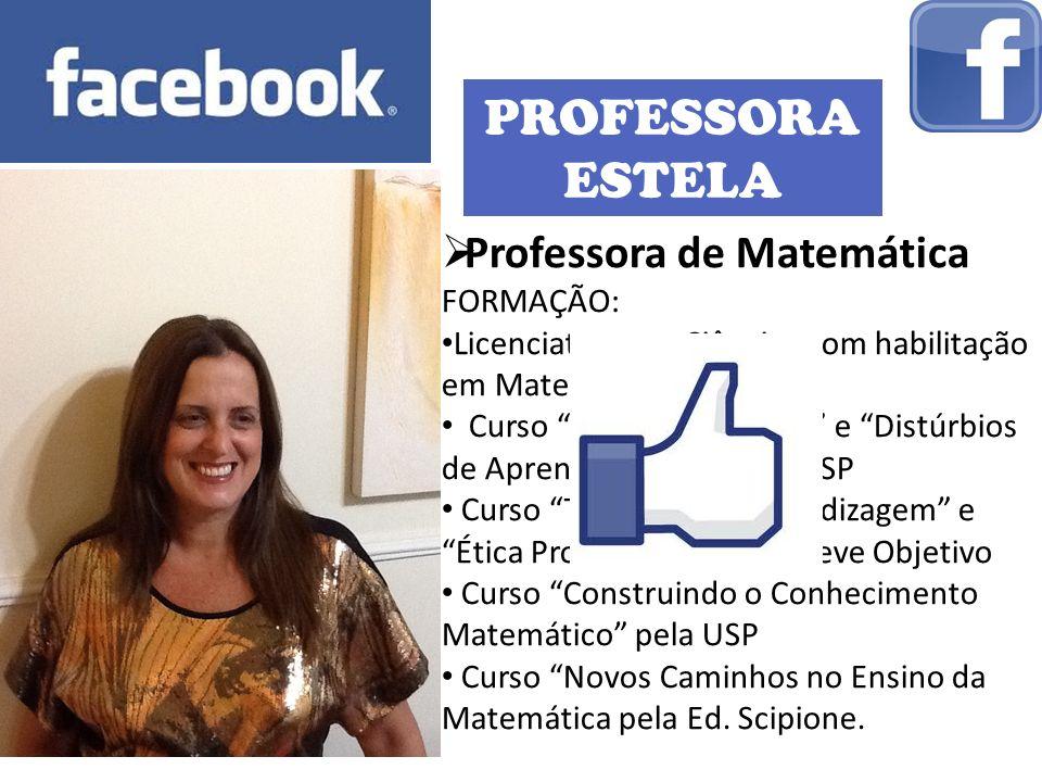 PROFESSORA ESTELA Professora de Matemática FORMAÇÃO:
