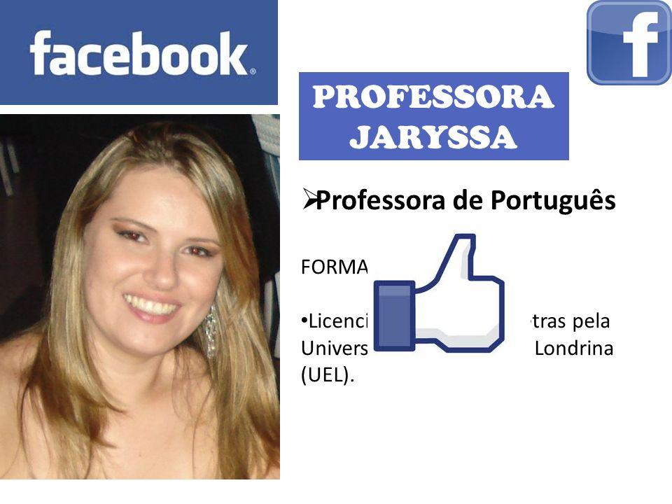 PROFESSORA JARYSSA Professora de Português FORMAÇÃO: