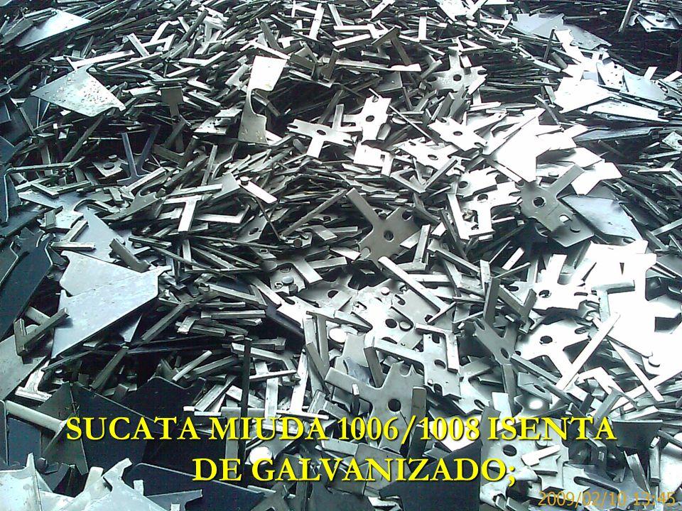 SUCATA MIUDA 1006/1008 ISENTA DE GALVANIZADO;