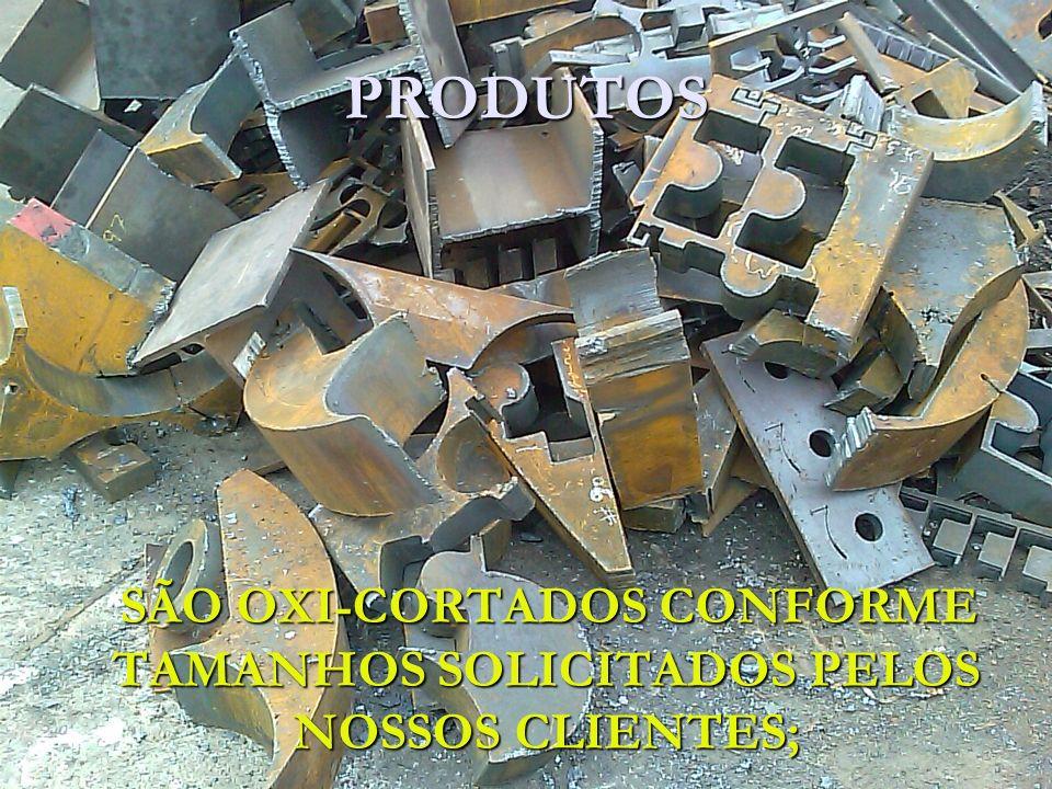 SÃO OXI-CORTADOS CONFORME TAMANHOS SOLICITADOS PELOS NOSSOS CLIENTES;