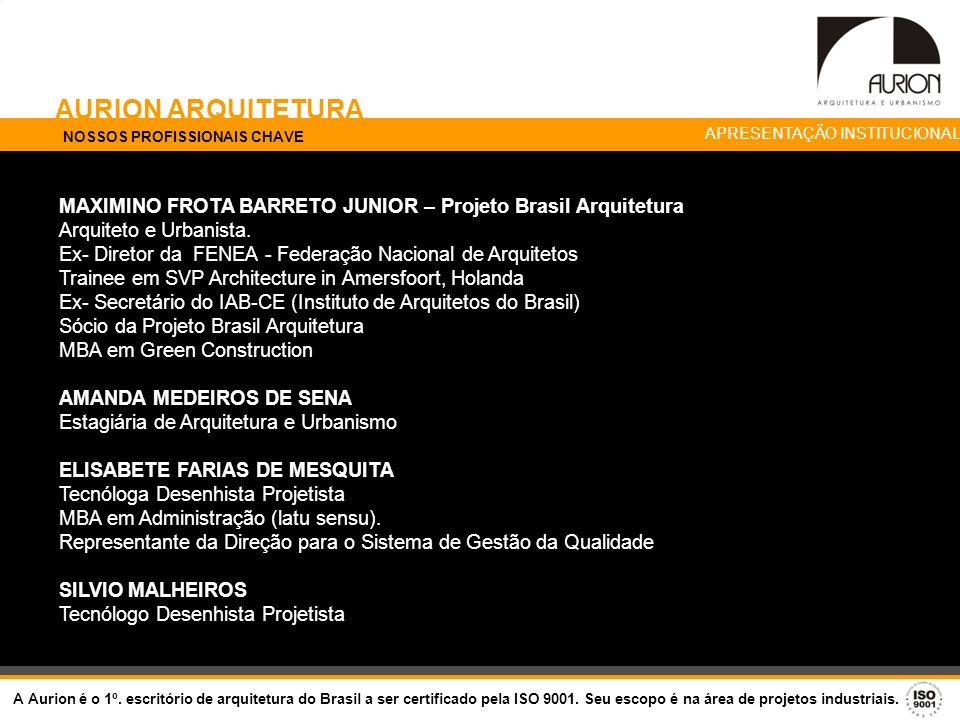 AURION ARQUITETURA NOSSOS PROFISSIONAIS CHAVE. APRESENTAÇÃO INSTITUCIONAL. MAXIMINO FROTA BARRETO JUNIOR – Projeto Brasil Arquitetura.