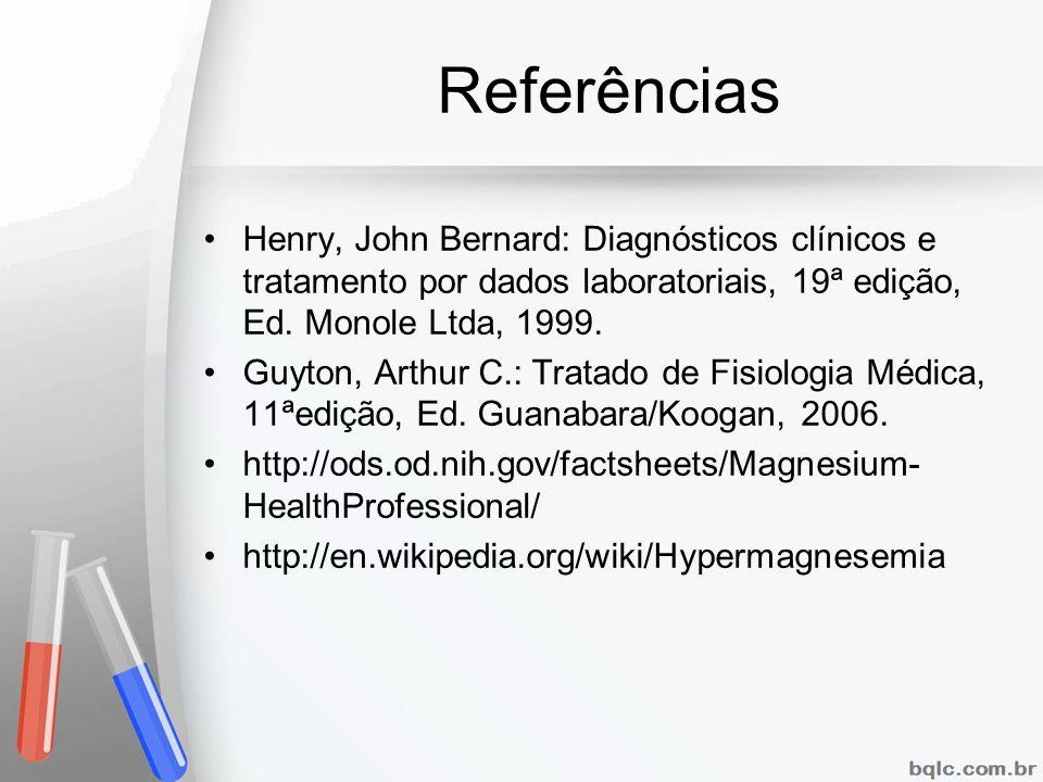 Referências Henry, John Bernard: Diagnósticos clínicos e tratamento por dados laboratoriais, 19ª edição, Ed. Monole Ltda, 1999.