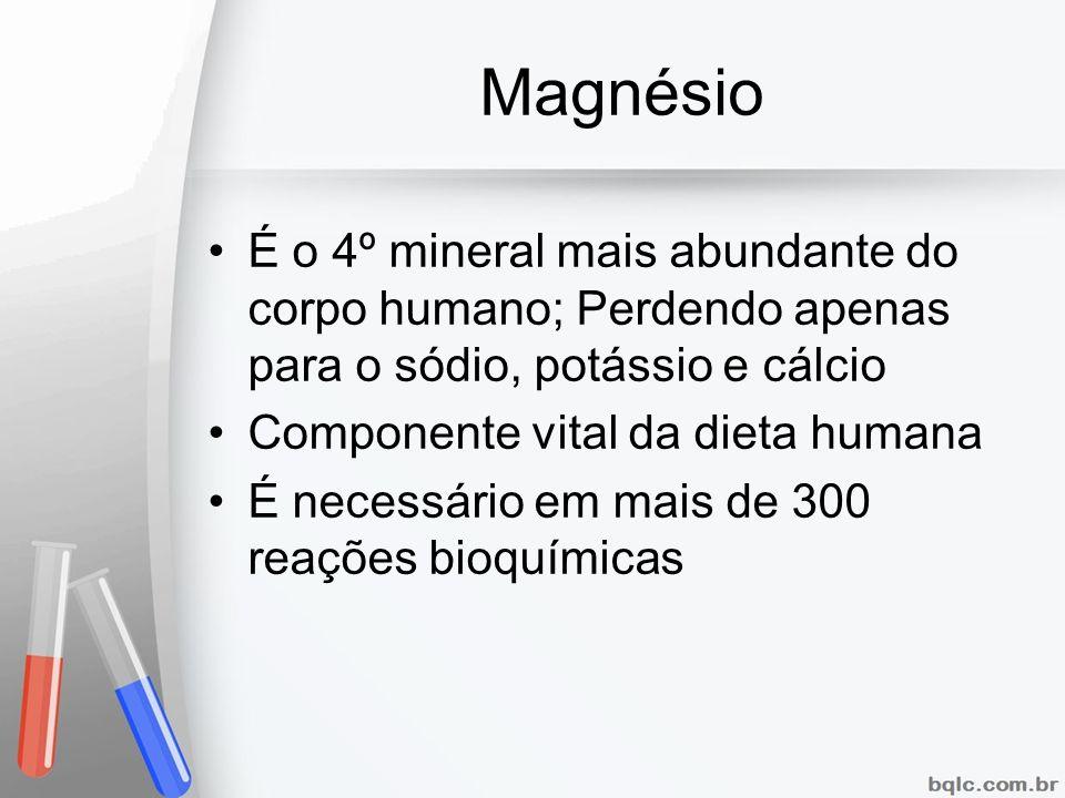 MagnésioÉ o 4º mineral mais abundante do corpo humano; Perdendo apenas para o sódio, potássio e cálcio.