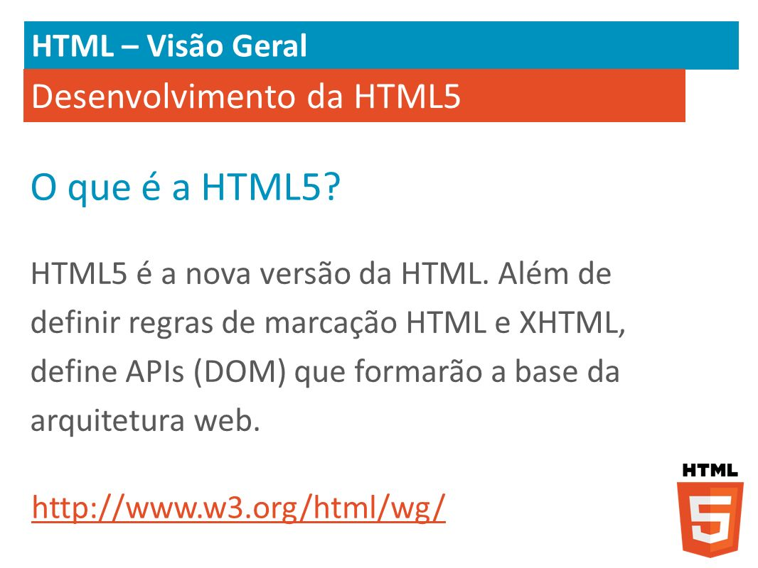 O que é a HTML5 Desenvolvimento da HTML5 HTML – Visão Geral