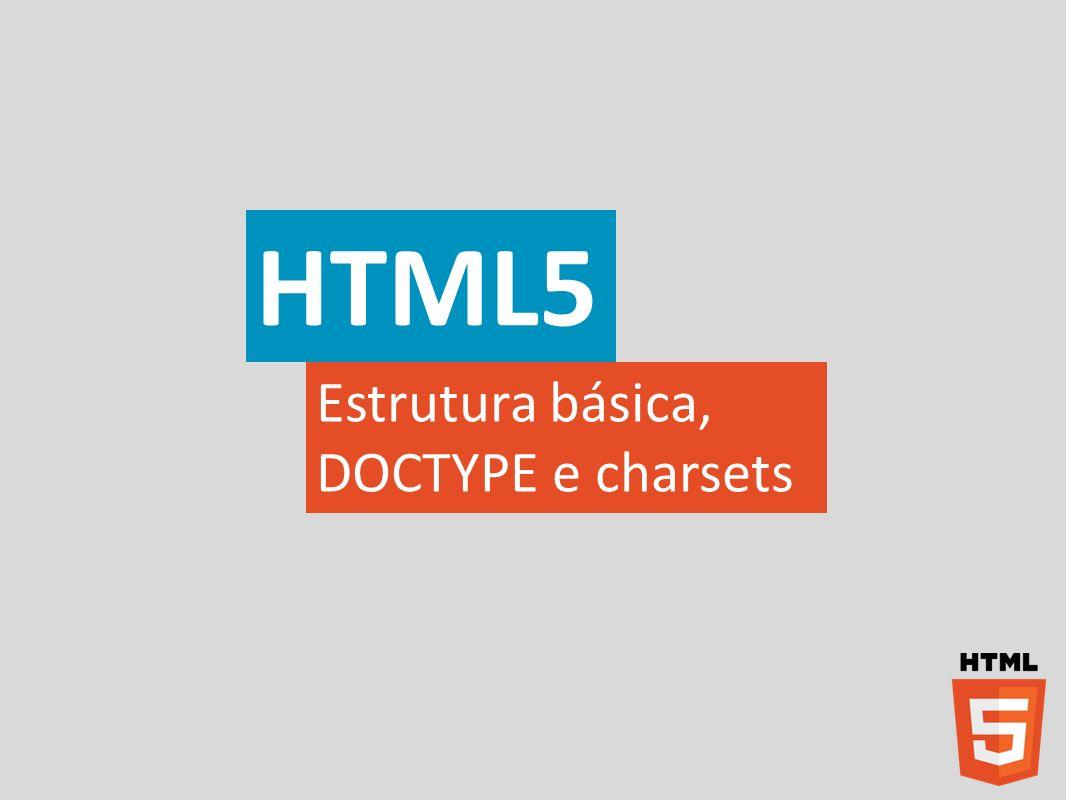 HTML5 Estrutura básica, DOCTYPE e charsets