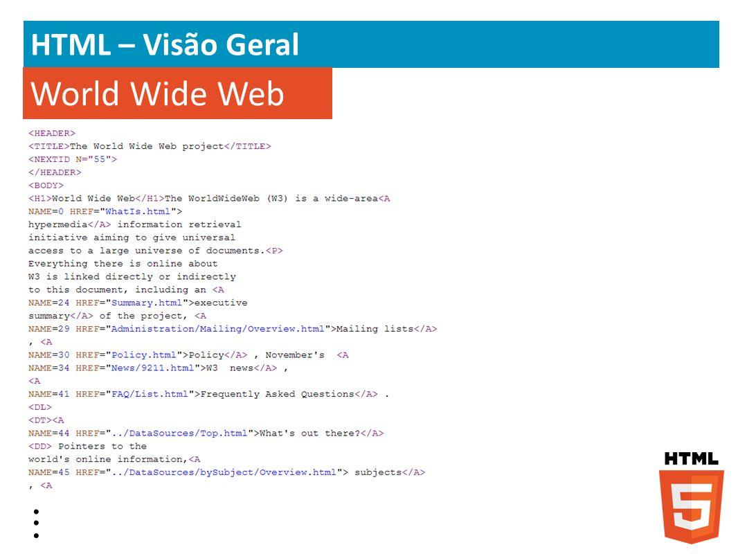 HTML – Visão Geral World Wide Web . . .