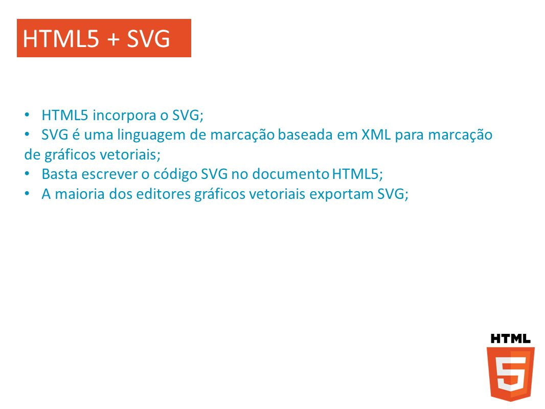 HTML5 + SVG HTML5 incorpora o SVG;