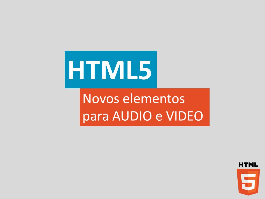 HTML5 Novos elementos para AUDIO e VIDEO