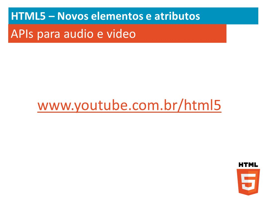 www.youtube.com.br/html5 APIs para audio e video