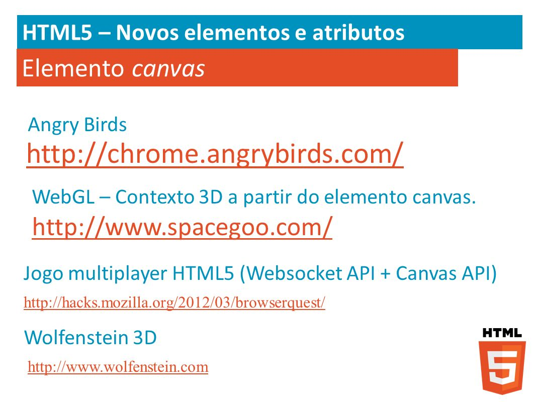 http://chrome.angrybirds.com/ Elemento canvas http://www.spacegoo.com/