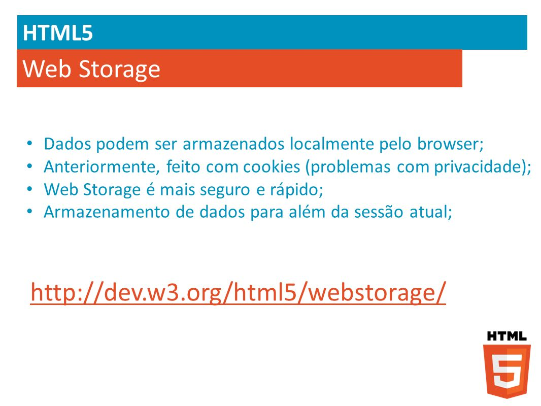 Web Storage http://dev.w3.org/html5/webstorage/ HTML5