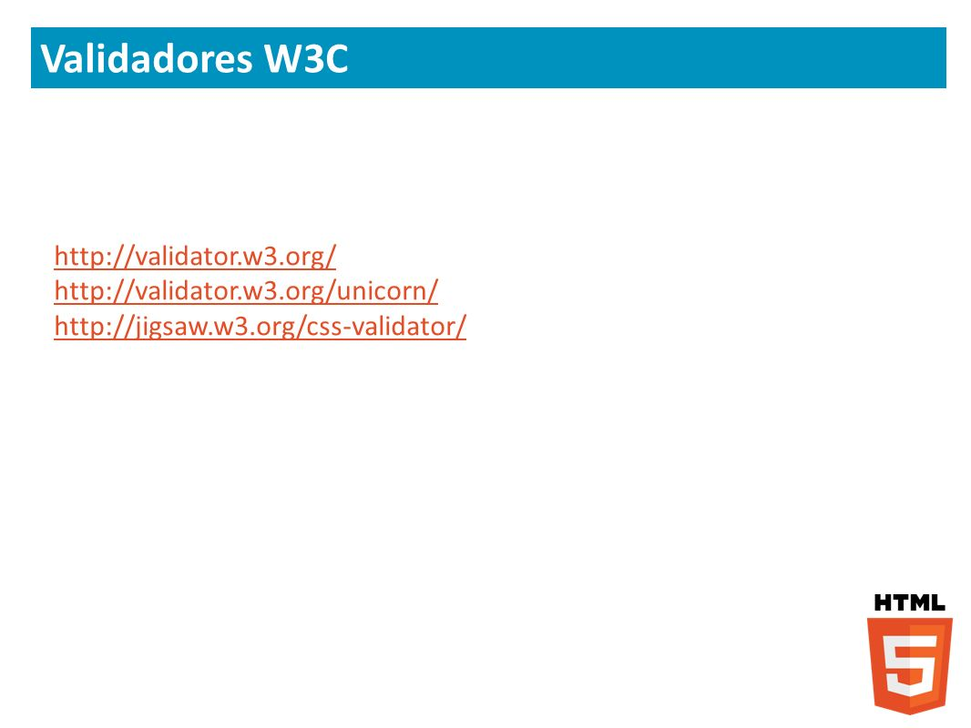 Validadores W3C http://validator.w3.org/