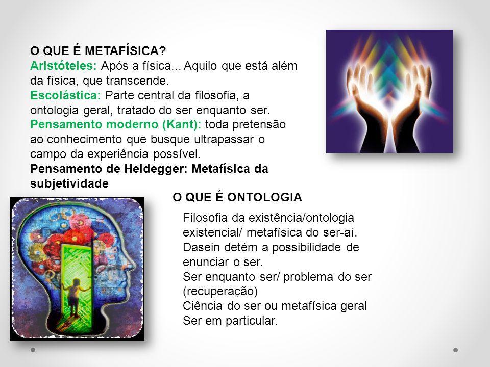 O QUE É METAFÍSICA Aristóteles: Após a física... Aquilo que está além da física, que transcende.