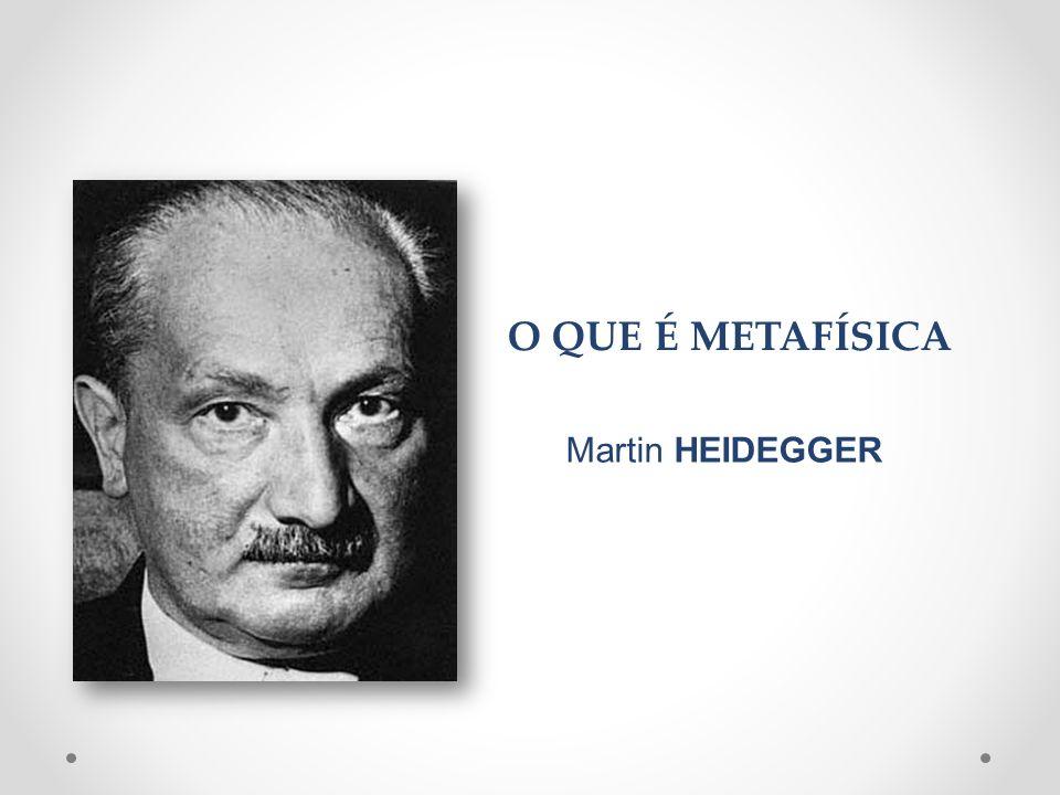 O QUE É METAFÍSICA Martin HEIDEGGER
