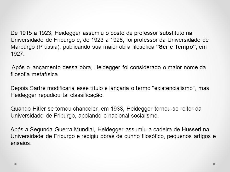 De 1915 a 1923, Heidegger assumiu o posto de professor substituto na Universidade de Friburgo e, de 1923 a 1928, foi professor da Universidade de Marburgo (Prússia), publicando sua maior obra filosófica Ser e Tempo , em 1927.