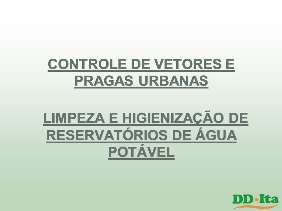 CONTROLE DE VETORES E PRAGAS URBANAS LIMPEZA E HIGIENIZAÇÃO DE RESERVATÓRIOS DE ÁGUA POTÁVEL
