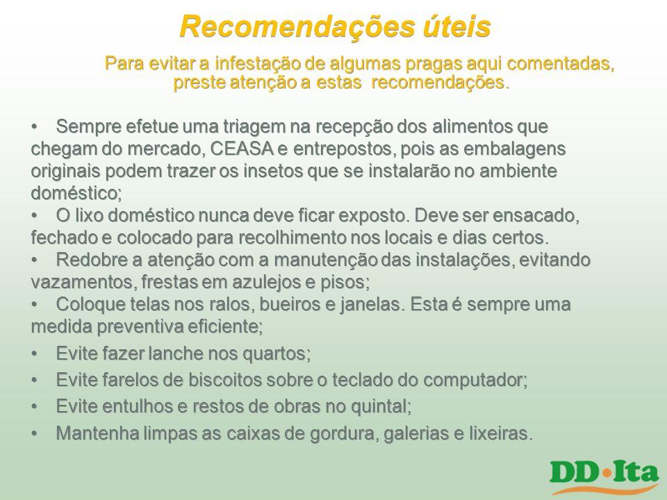 Recomendações úteis Para evitar a infestação de algumas pragas aqui comentadas, preste atenção a estas recomendações.