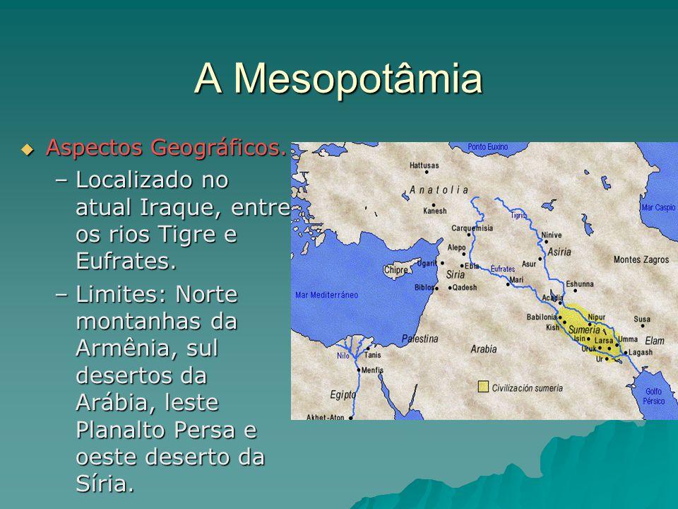 A Mesopotâmia Aspectos Geográficos. Localizado no atual Iraque, entre os rios Tigre e Eufrates.