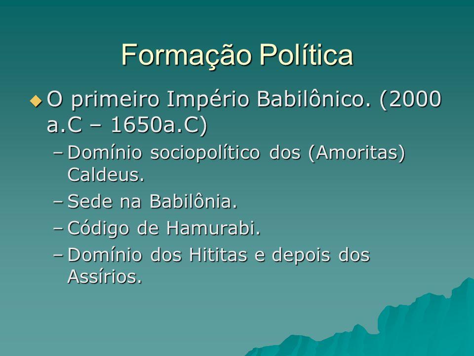 Formação Política O primeiro Império Babilônico. (2000 a.C – 1650a.C)