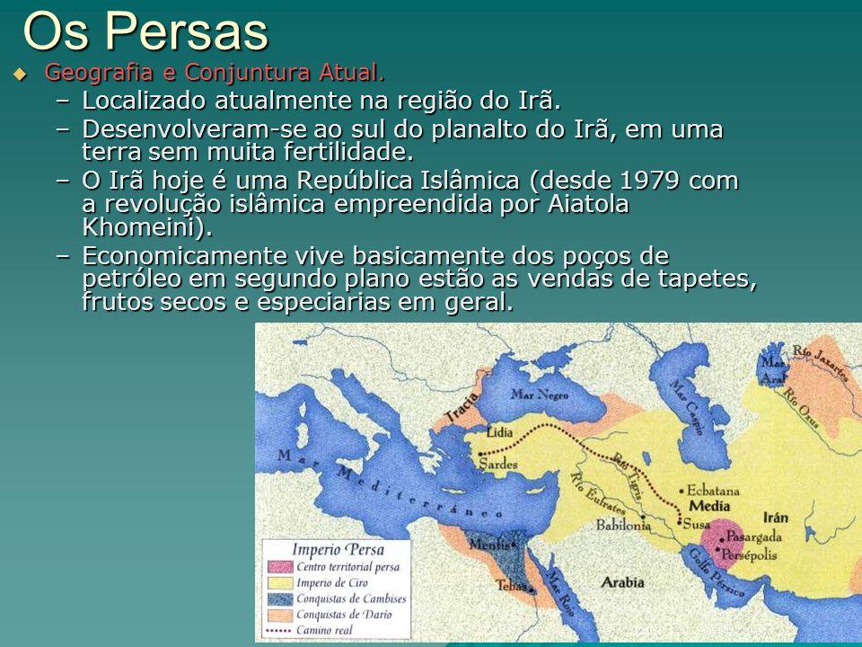 Os Persas Localizado atualmente na região do Irã.