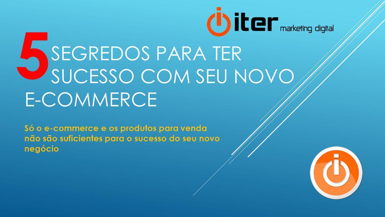 Segredos para ter sucesso com seu novo e-commerce