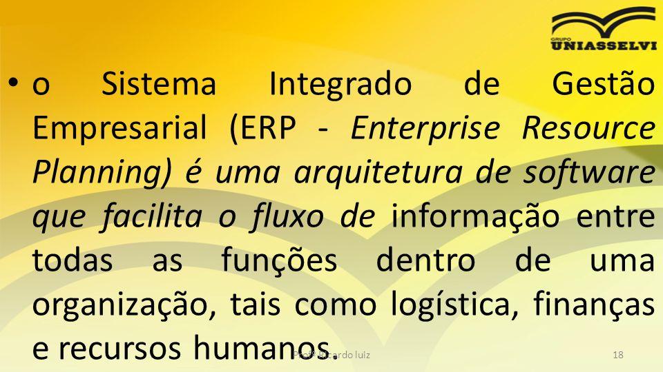 o Sistema Integrado de Gestão Empresarial (ERP - Enterprise Resource Planning) é uma arquitetura de software que facilita o fluxo de informação entre todas as funções dentro de uma organização, tais como logística, finanças e recursos humanos.