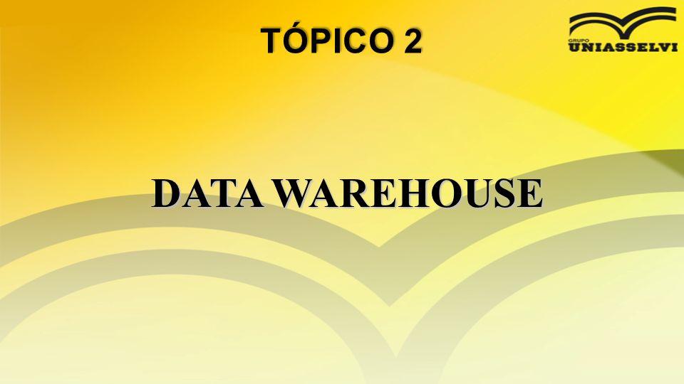 TÓPICO 2 DATA WAREHOUSE